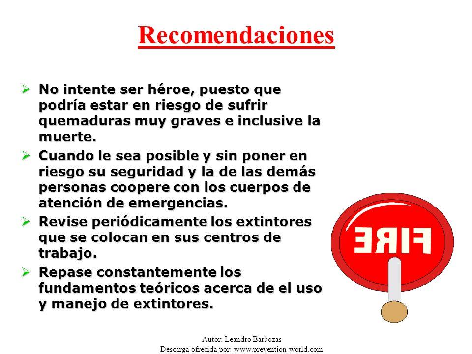 Autor: Leandro Barbozas Descarga ofrecida por: www.prevention-world.com Recomendaciones No intente ser héroe, puesto que podría estar en riesgo de suf
