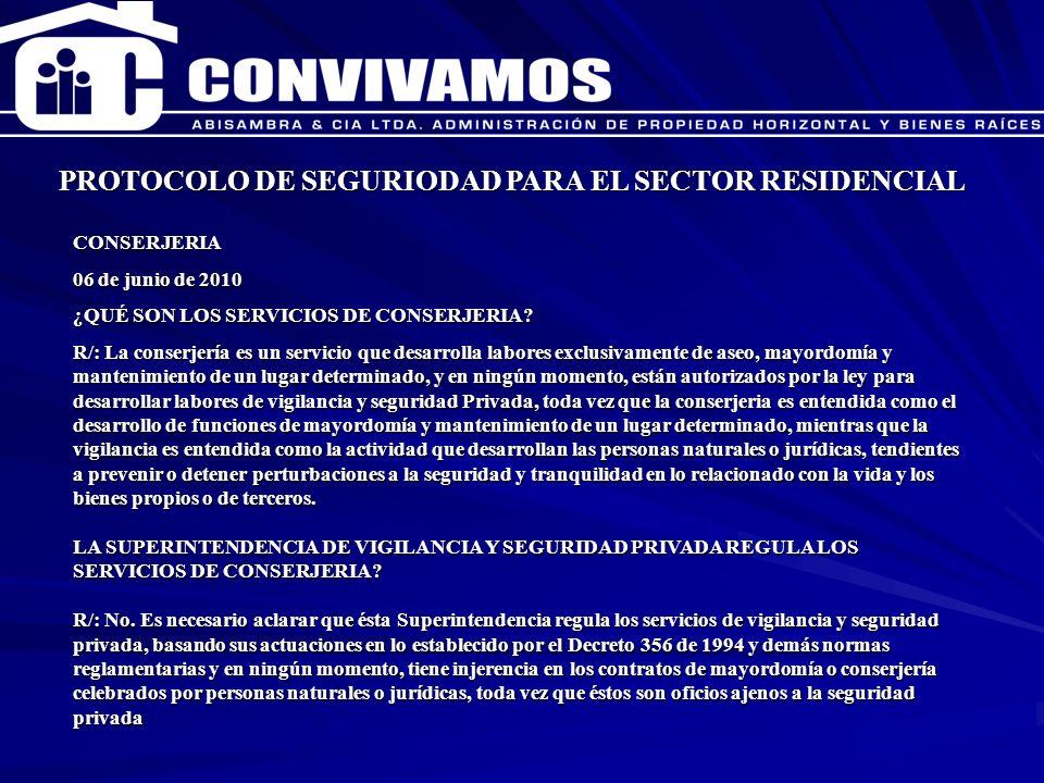 CAPACITACION ENERO 2007 PROTOCOLO DE SEGURIODAD PARA EL SECTOR RESIDENCIAL CONSERJERIA 06 de junio de 2010 ¿QUÉ SON LOS SERVICIOS DE CONSERJERIA? R/:
