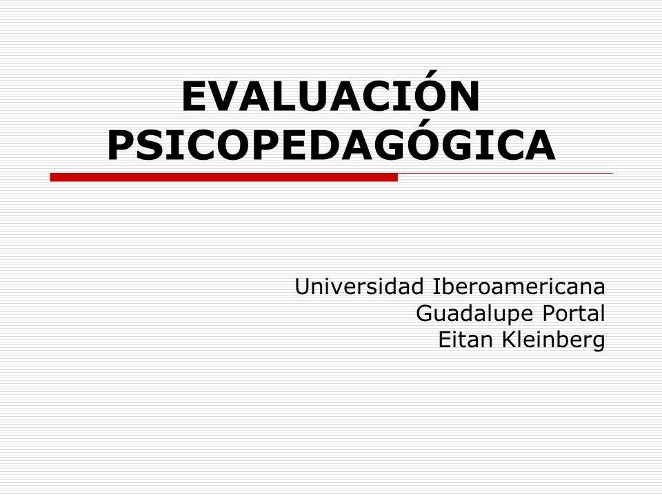 EVALUACIÓN PSICOPEDAGÓGICA Universidad Iberoamericana Guadalupe Portal Eitan Kleinberg