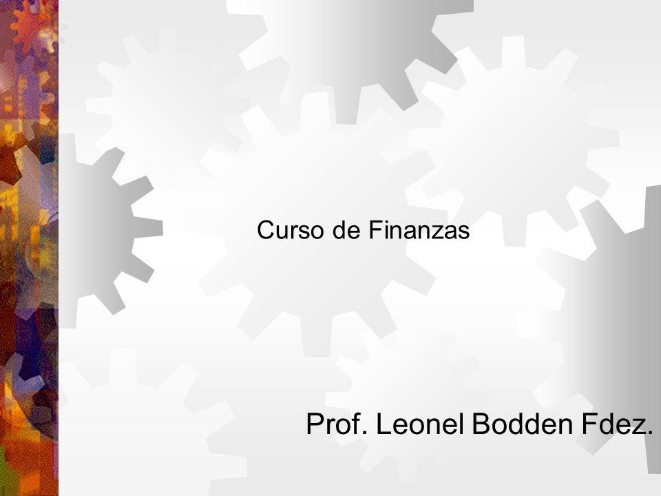 Curso de Finanzas Prof. Leonel Bodden Fdez.