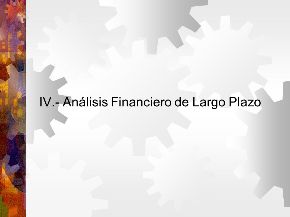 IV.- Análisis Financiero de Largo Plazo