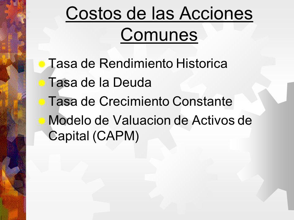 Costos de las Acciones Comunes Tasa de Rendimiento Historica Tasa de la Deuda Tasa de Crecimiento Constante Modelo de Valuacion de Activos de Capital (CAPM)