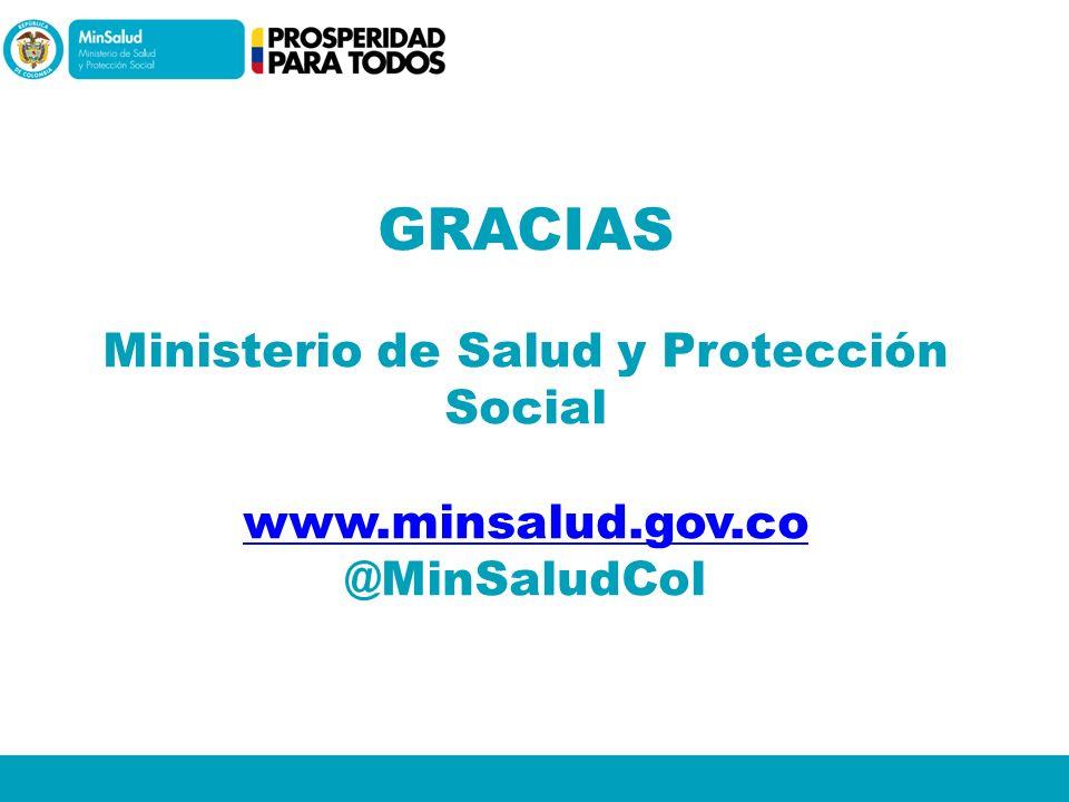 GRACIAS Ministerio de Salud y Protección Social www.minsalud.gov.co @MinSaludCol www.minsalud.gov.co