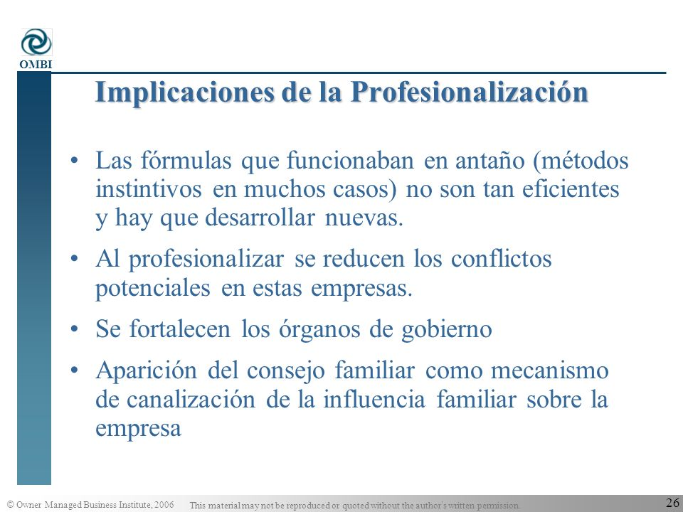© Owner Managed Business Institute, 2006 This material may not be reproduced or quoted without the author s written permission. OMBI 25 Profesional: p
