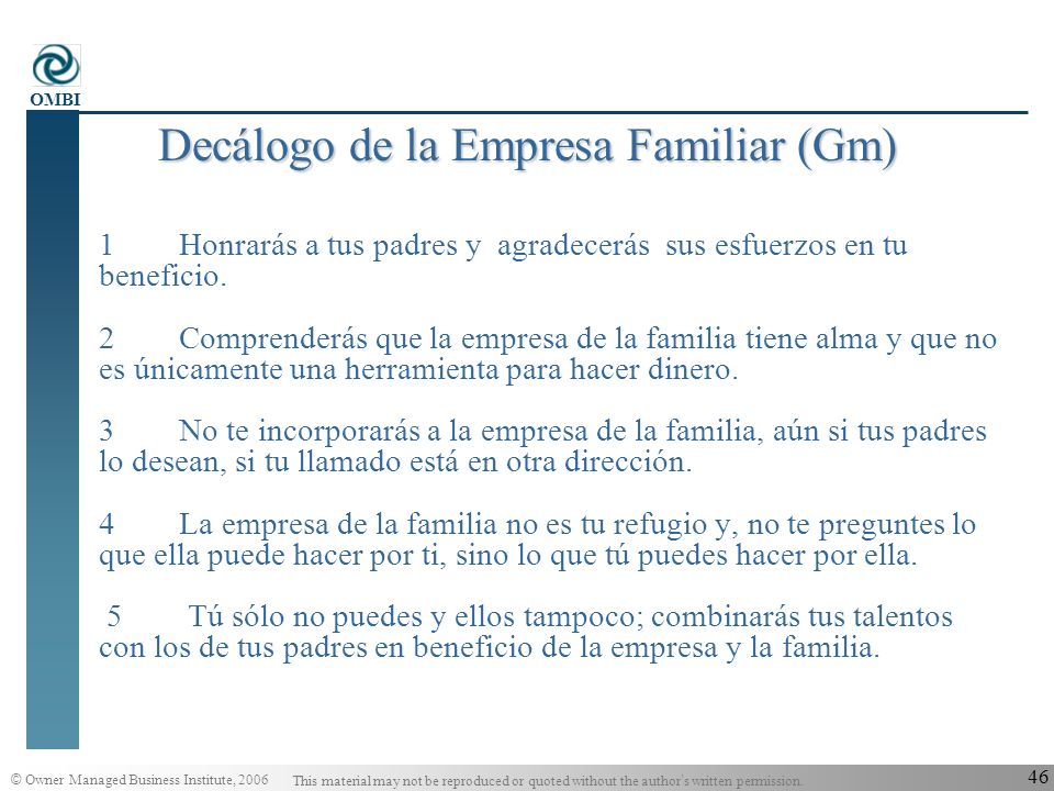 © Owner Managed Business Institute, 2006 This material may not be reproduced or quoted without the author s written permission. OMBI 45 Decálogo de la
