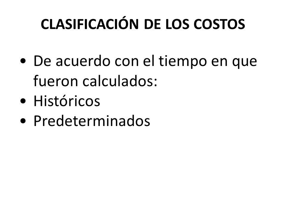 CLASIFICACIÓN DE LOS COSTOS De acuerdo con el tiempo en que fueron calculados: Históricos Predeterminados