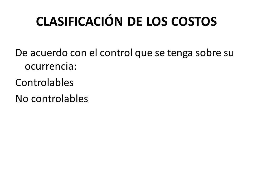De acuerdo con el control que se tenga sobre su ocurrencia: Controlables No controlables CLASIFICACIÓN DE LOS COSTOS