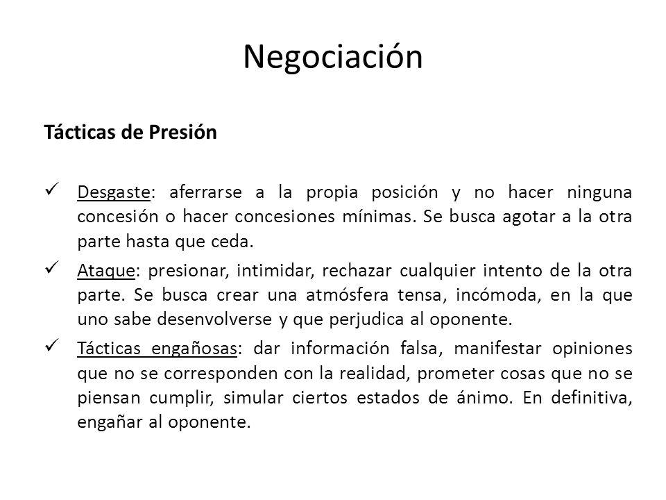 Negociación Tácticas de Presión Desgaste: aferrarse a la propia posición y no hacer ninguna concesión o hacer concesiones mínimas. Se busca agotar a l