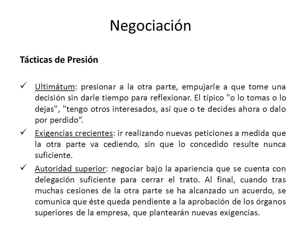 Negociación Tácticas de Presión Ultimátum: presionar a la otra parte, empujarle a que tome una decisión sin darle tiempo para reflexionar. El típico