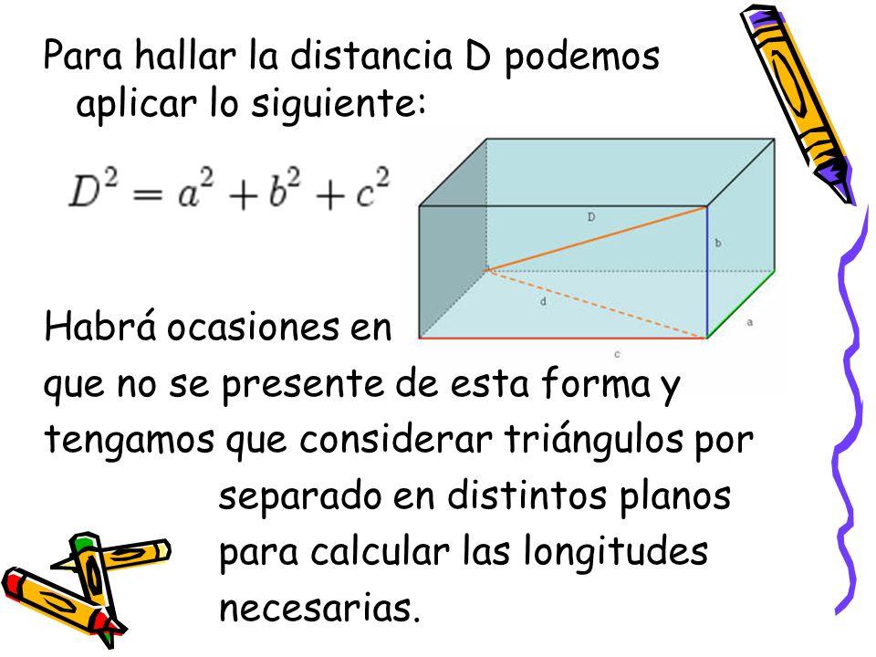 Para hallar la distancia D podemos aplicar lo siguiente: Habrá ocasiones en que no se presente de esta forma y tengamos que considerar triángulos por