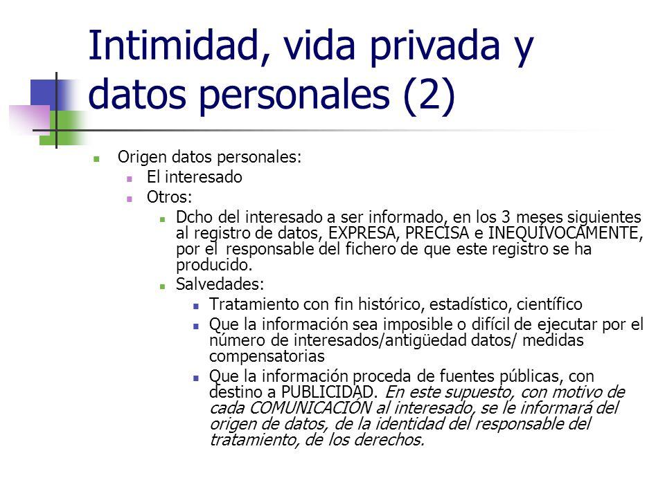 Intimidad, vida privada y datos personales (2) Origen datos personales: El interesado Otros: Dcho del interesado a ser informado, en los 3 meses sigui