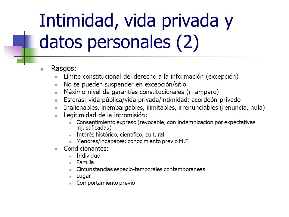 Intimidad, vida privada y datos personales (2) Rasgos: Límite constitucional del derecho a la información (excepción) No se pueden suspender en excepc