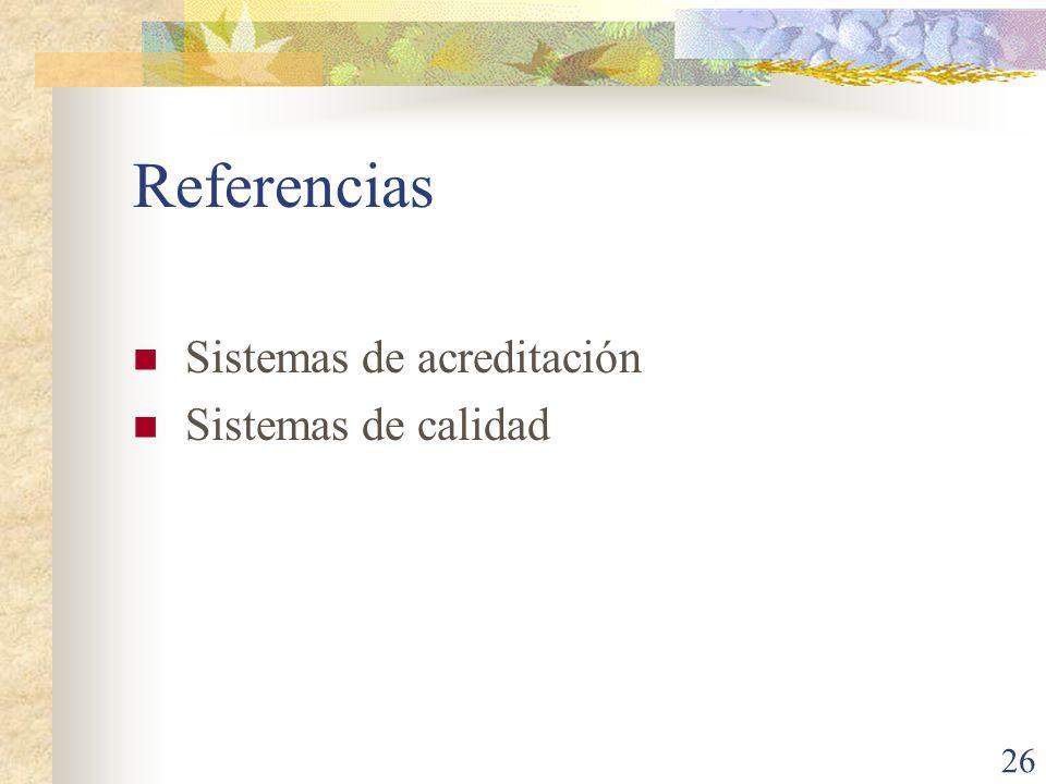 26 Referencias Sistemas de acreditación Sistemas de calidad