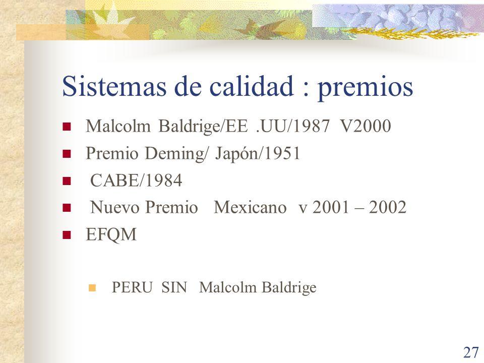 27 Sistemas de calidad : premios Malcolm Baldrige/EE.UU/1987 V2000 Premio Deming/ Japón/1951 CABE/1984 Nuevo Premio Mexicano v 2001 – 2002 EFQM PERU S