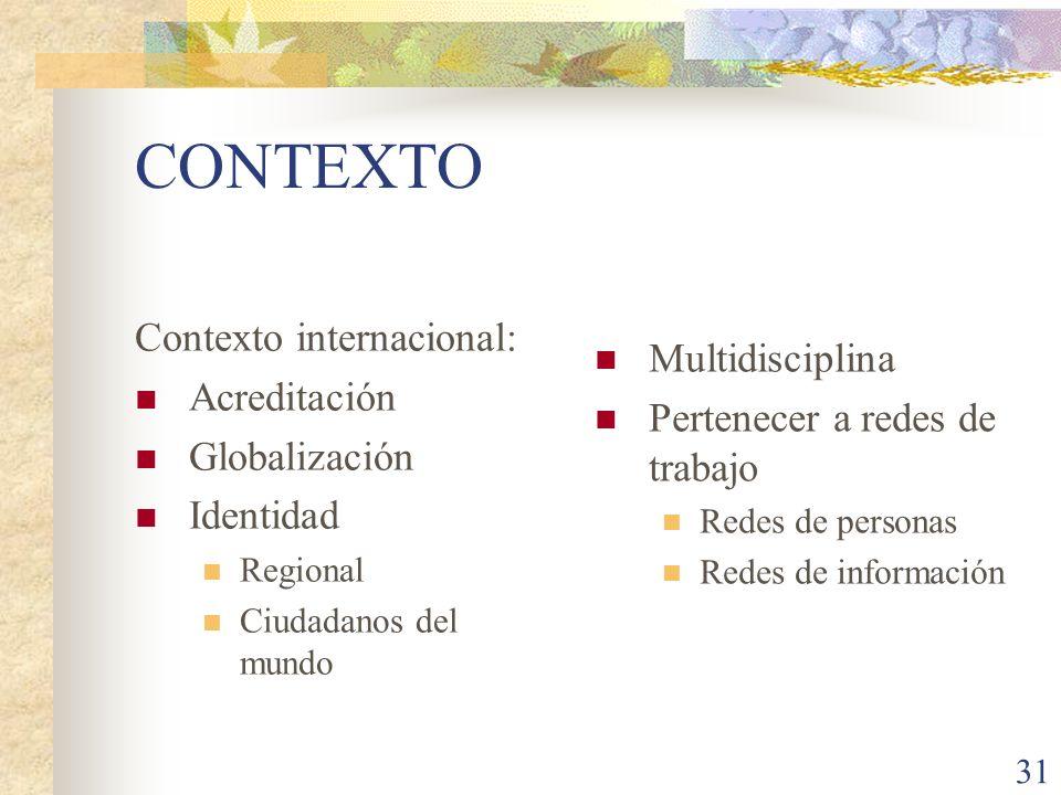 31 CONTEXTO Contexto internacional: Acreditación Globalización Identidad Regional Ciudadanos del mundo Multidisciplina Pertenecer a redes de trabajo R