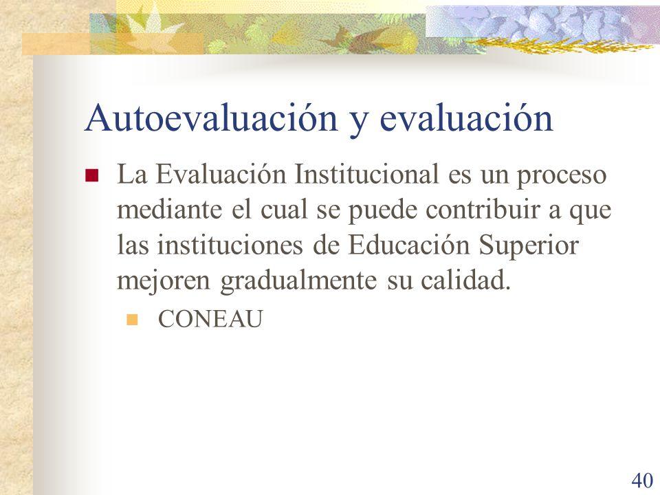 40 Autoevaluación y evaluación La Evaluación Institucional es un proceso mediante el cual se puede contribuir a que las instituciones de Educación Sup