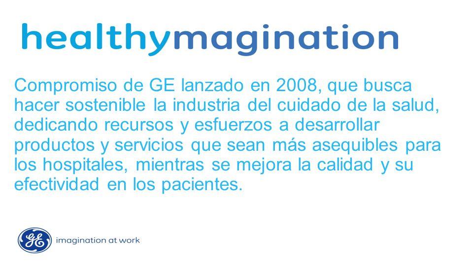 Compromiso de GE lanzado en 2008, que busca hacer sostenible la industria del cuidado de la salud, dedicando recursos y esfuerzos a desarrollar productos y servicios que sean más asequibles para los hospitales, mientras se mejora la calidad y su efectividad en los pacientes.