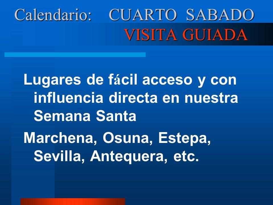 Calendario: CUARTO SABADO VISITA GUIADA Lugares de f á cil acceso y con influencia directa en nuestra Semana Santa Marchena, Osuna, Estepa, Sevilla, Antequera, etc.