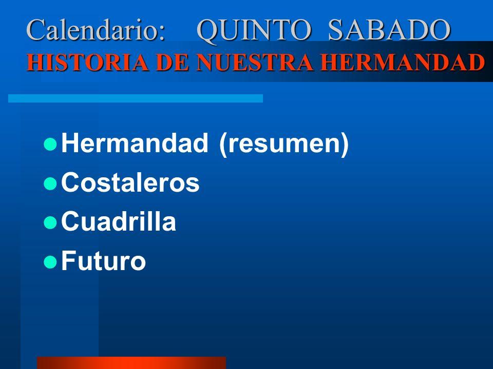 Calendario: QUINTO SABADO HISTORIA DE NUESTRA HERMANDAD Hermandad (resumen) Costaleros Cuadrilla Futuro