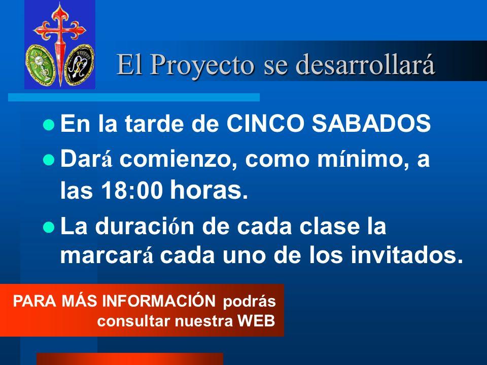 El Proyecto se desarrollará El Proyecto se desarrollará En la tarde de CINCO SABADOS Dar á comienzo, como m í nimo, a las 18:00 horas.