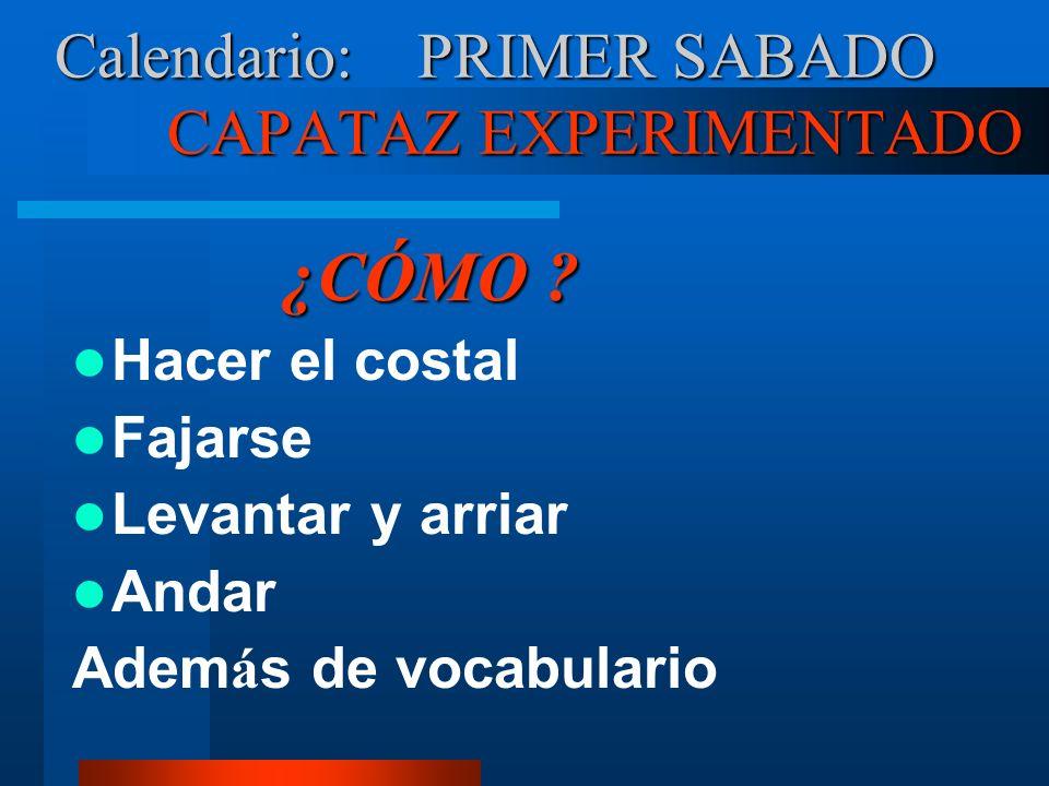Calendario: PRIMER SABADO CAPATAZ EXPERIMENTADO ¿CÓMO .