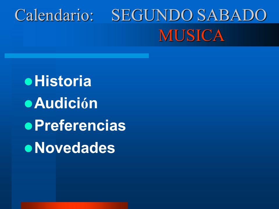 Calendario: SEGUNDO SABADO MUSICA Historia Audici ó n Preferencias Novedades