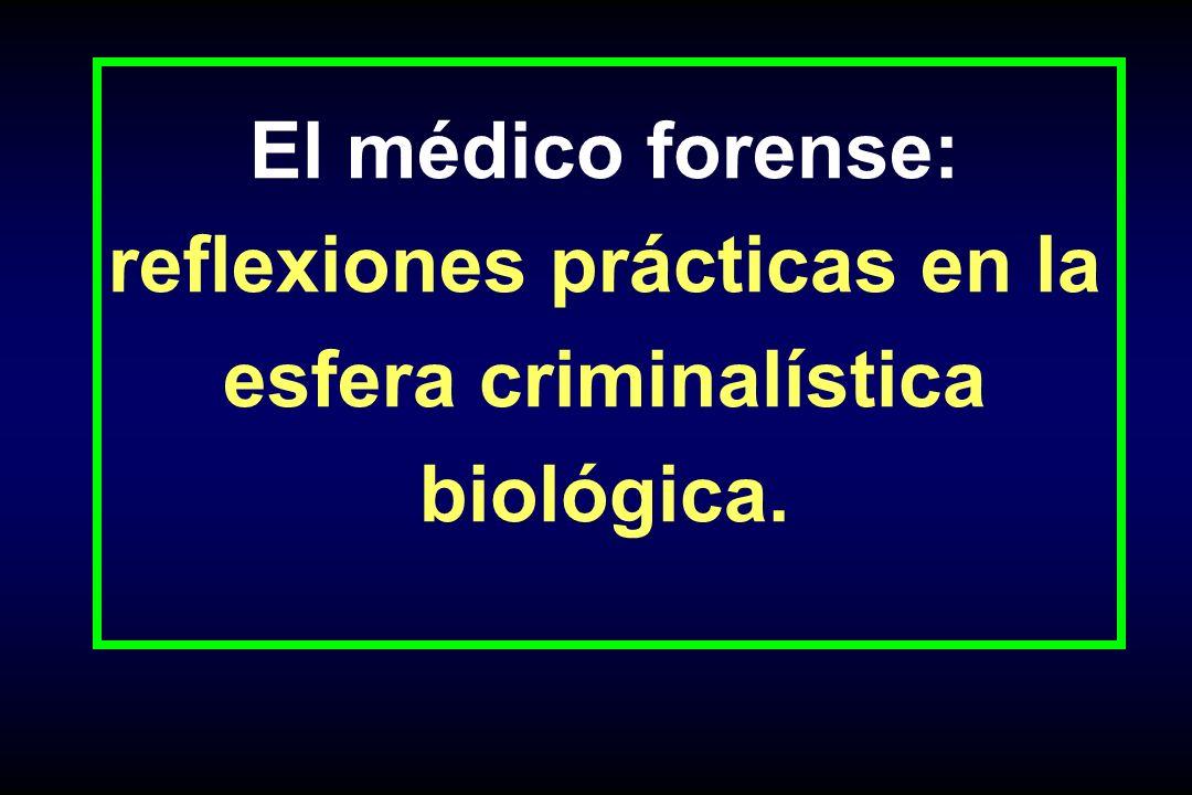 El médico forense: reflexiones prácticas en la esfera criminalística biológica.
