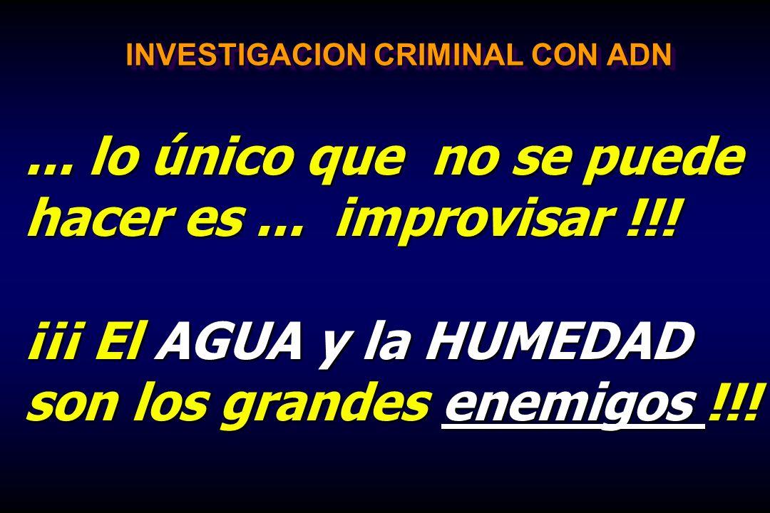 INVESTIGACION CRIMINAL CON ADN... lo único que no se puede hacer es... improvisar !!! ¡¡¡ El AGUA y la HUMEDAD son los grandes enemigos !!!