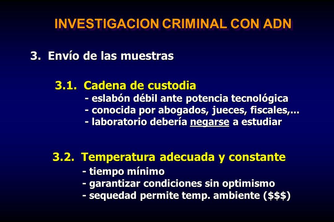 INVESTIGACION CRIMINAL CON ADN 3. Envío de las muestras 3.1. Cadena de custodia - eslabón débil ante potencia tecnológica - conocida por abogados, jue