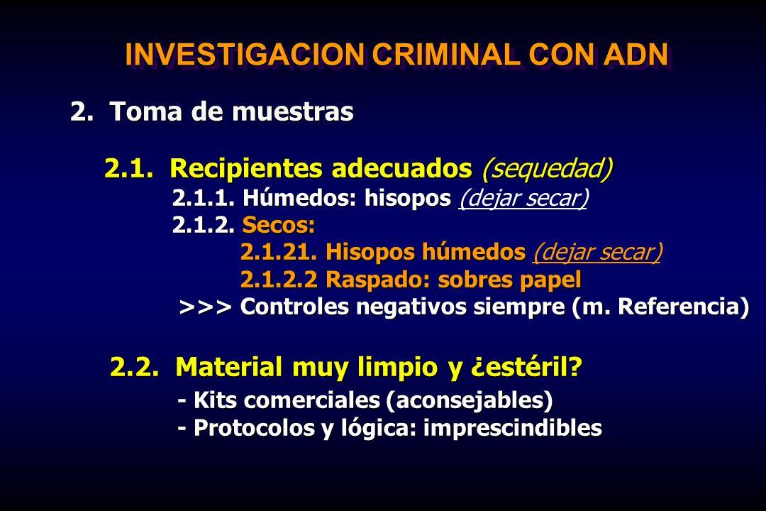 INVESTIGACION CRIMINAL CON ADN 2. Toma de muestras 2.1. Recipientes adecuados (sequedad) 2.1.1. Húmedos: hisopos 2.1.1. Húmedos: hisopos (dejar secar)