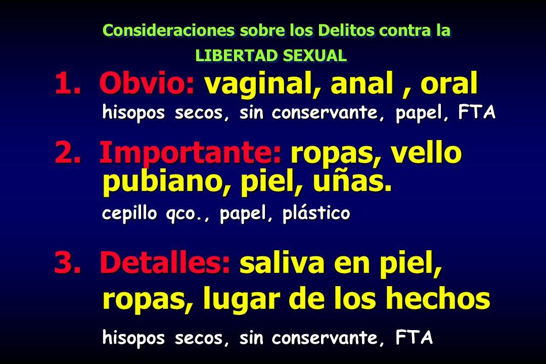 1. Obvio: vaginal, anal, oral hisopos secos, sin conservante, papel, FTA 2. Importante: ropas, vello pubiano, piel, uñas. cepillo qco., papel, plástic