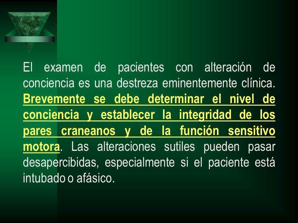 El examen de pacientes con alteración de conciencia es una destreza eminentemente clínica. Brevemente se debe determinar el nivel de conciencia y esta