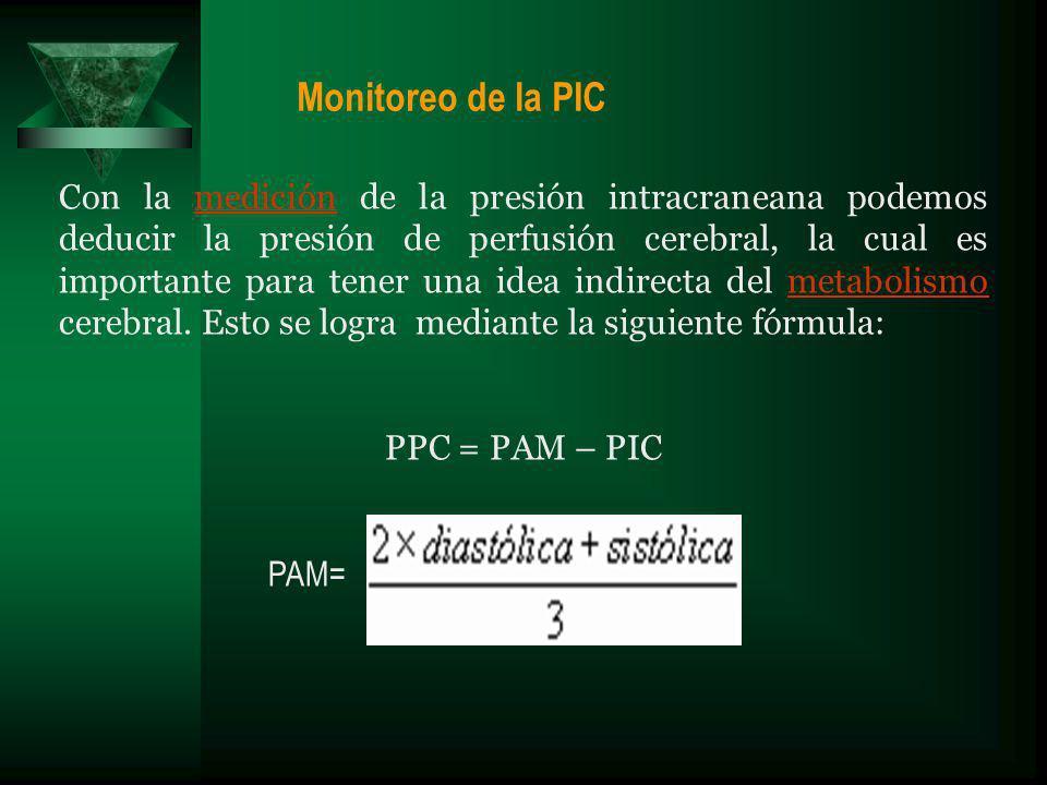Monitoreo de la PIC Con la medición de la presión intracraneana podemos deducir la presión de perfusión cerebral, la cual es importante para tener una