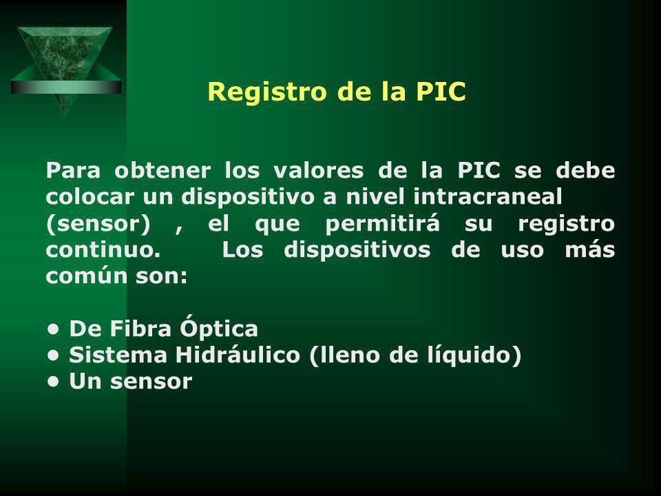Para obtener los valores de la PIC se debe colocar un dispositivo a nivel intracraneal (sensor), el que permitirá su registro continuo.