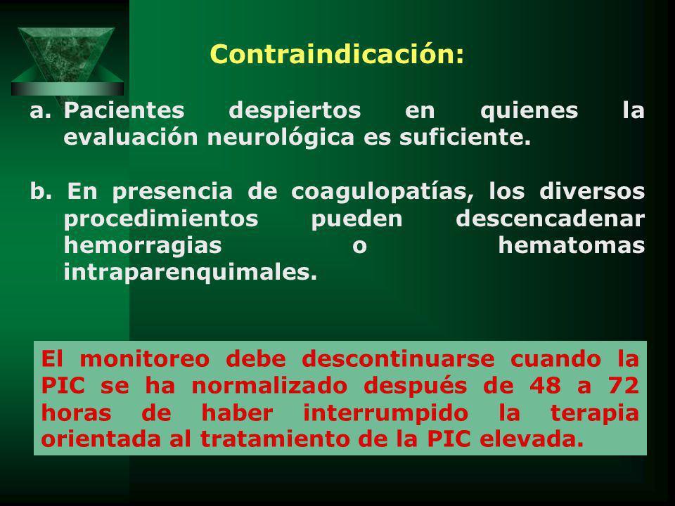 Contraindicación: a.Pacientes despiertos en quienes la evaluación neurológica es suficiente. b. En presencia de coagulopatías, los diversos procedimie