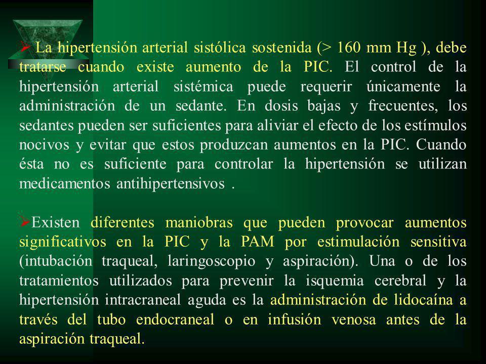 La hipertensión arterial sistólica sostenida (> 160 mm Hg ), debe tratarse cuando existe aumento de la PIC.