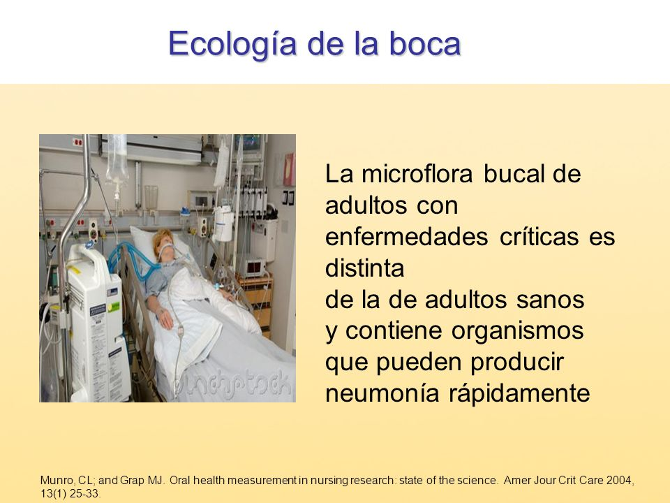 La microflora bucal de adultos con enfermedades críticas es distinta de la de adultos sanos y contiene organismos que pueden producir neumonía rápidam