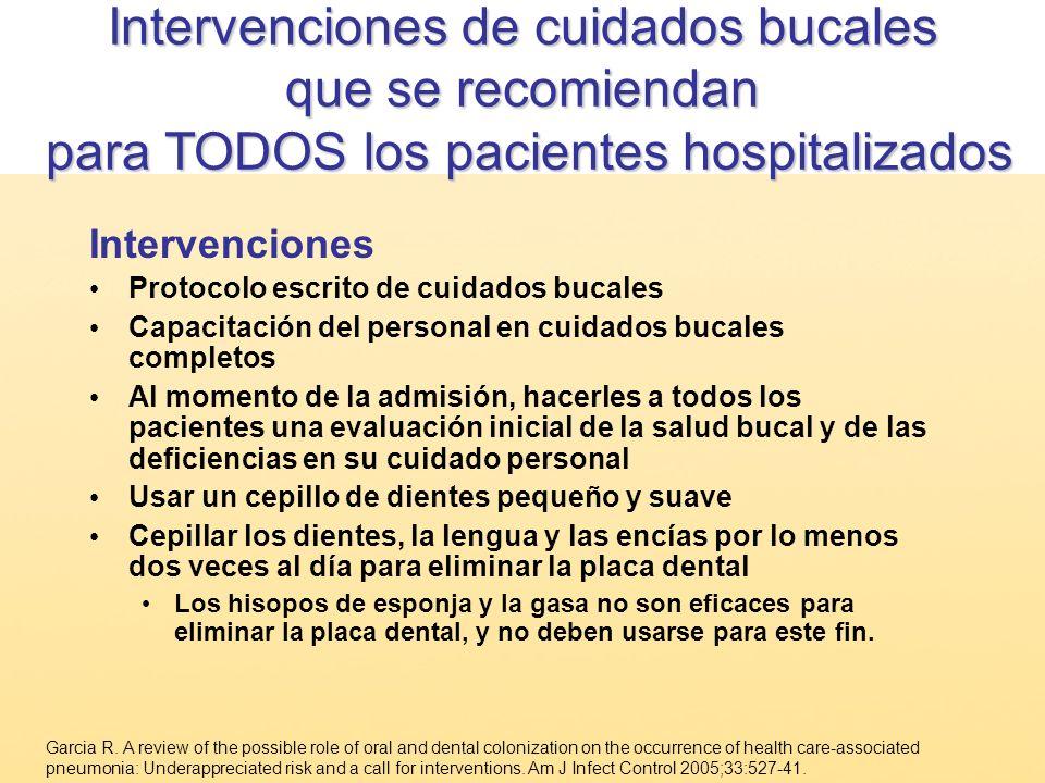 Intervenciones Protocolo escrito de cuidados bucales Capacitación del personal en cuidados bucales completos Al momento de la admisión, hacerles a tod
