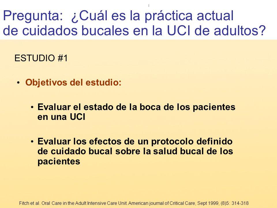 Objetivos del estudio: Evaluar el estado de la boca de los pacientes en una UCI Evaluar los efectos de un protocolo definido de cuidado bucal sobre la
