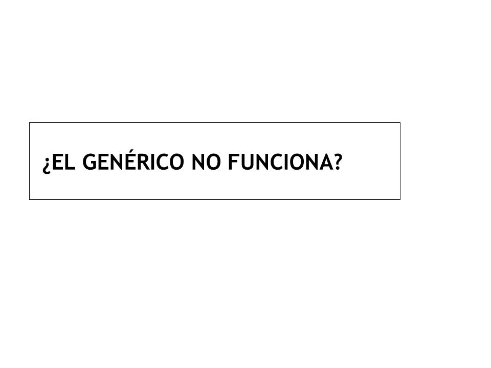 ¿EL GENÉRICO NO FUNCIONA?