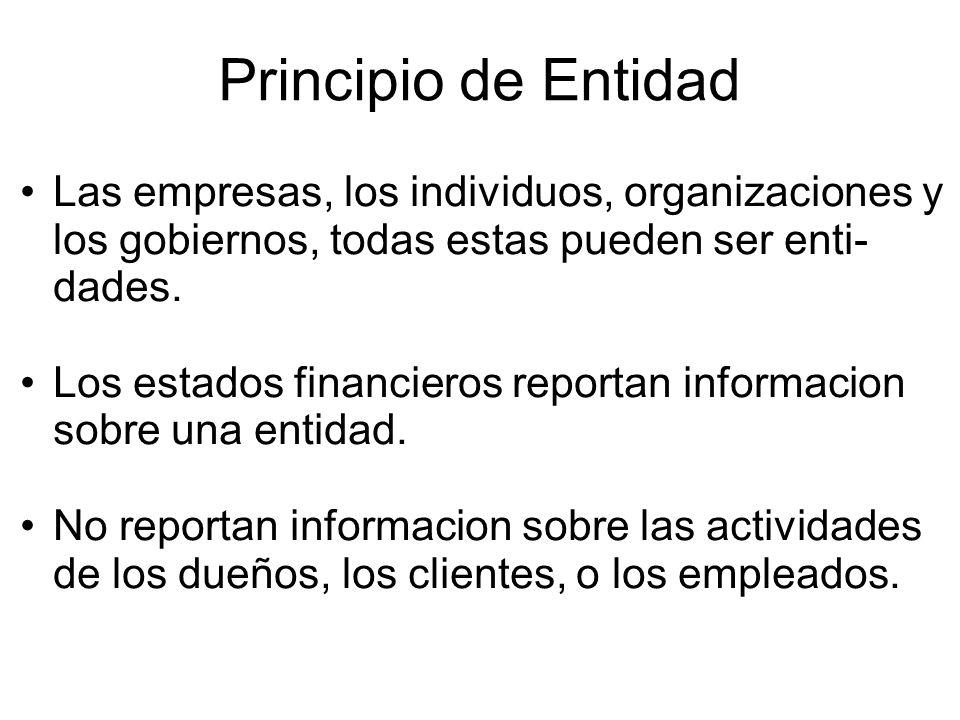 Principio de Entidad Las empresas, los individuos, organizaciones y los gobiernos, todas estas pueden ser enti- dades.