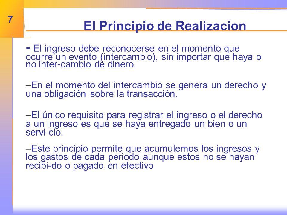 7 El Principio de Realizacion - El ingreso debe reconocerse en el momento que ocurre un evento (intercambio), sin importar que haya o no inter-cambio de dinero.
