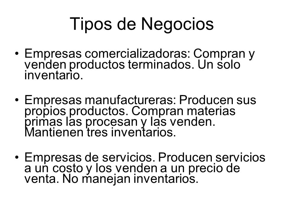 Tipos de Negocios Empresas comercializadoras: Compran y venden productos terminados.