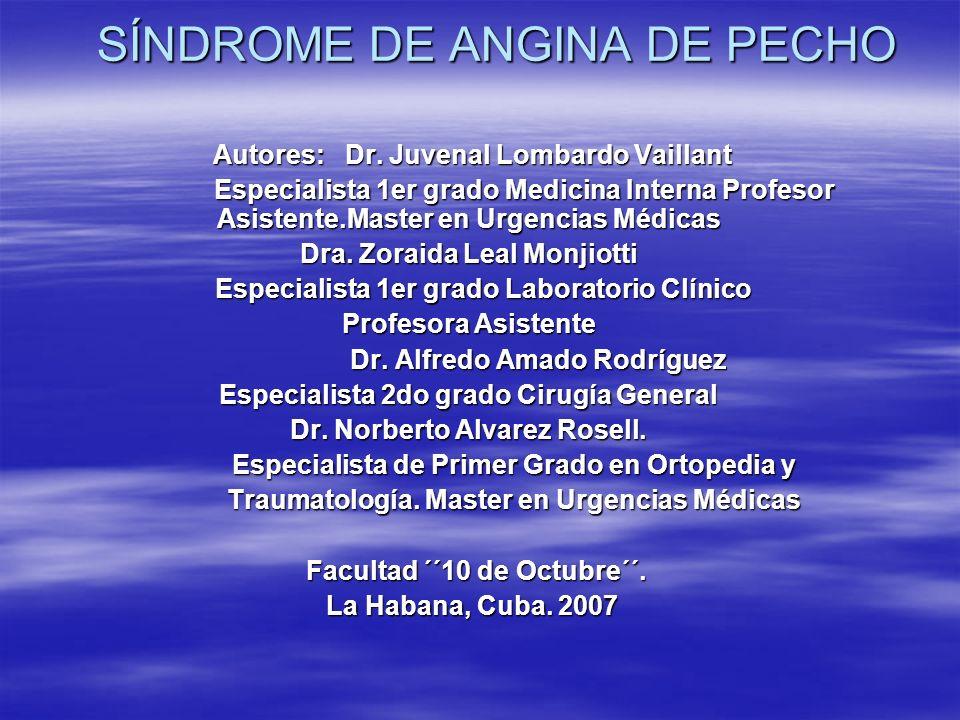 SÍNDROME DE ANGINA DE PECHO Autores: Dr. Juvenal Lombardo Vaillant Autores: Dr. Juvenal Lombardo Vaillant Especialista 1er grado Medicina Interna Prof