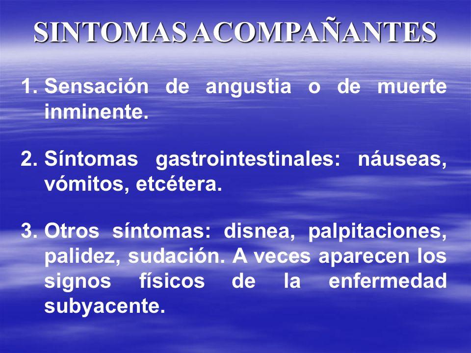 SINTOMAS ACOMPAÑANTES 1. 1.Sensación de angustia o de muerte inminente. 2. 2.Síntomas gastrointestinales: náuseas, vómitos, etcétera. 3. 3.Otros sínto