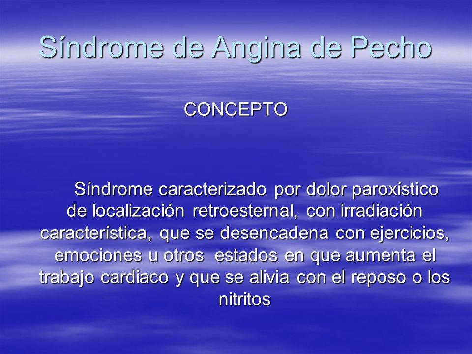 Síndrome de Angina de Pecho CONCEPTO Síndrome caracterizado por dolor paroxístico de localización retroesternal, con irradiación característica, que s