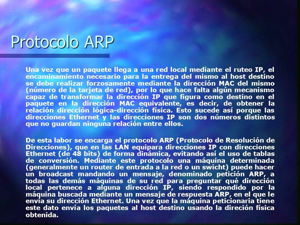 Protocolo ARP Una vez que un paquete llega a una red local mediante el ruteo IP, el encaminamiento necesario para la entrega del mismo al host destino