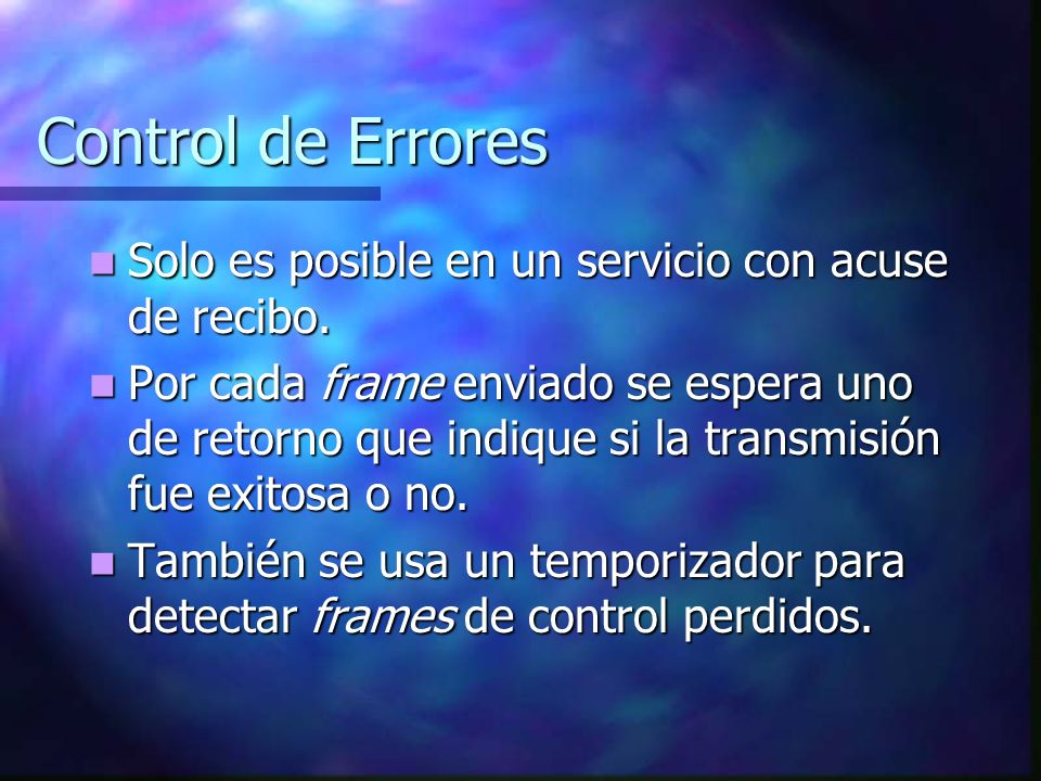 Control de Errores Solo es posible en un servicio con acuse de recibo. Solo es posible en un servicio con acuse de recibo. Por cada frame enviado se e