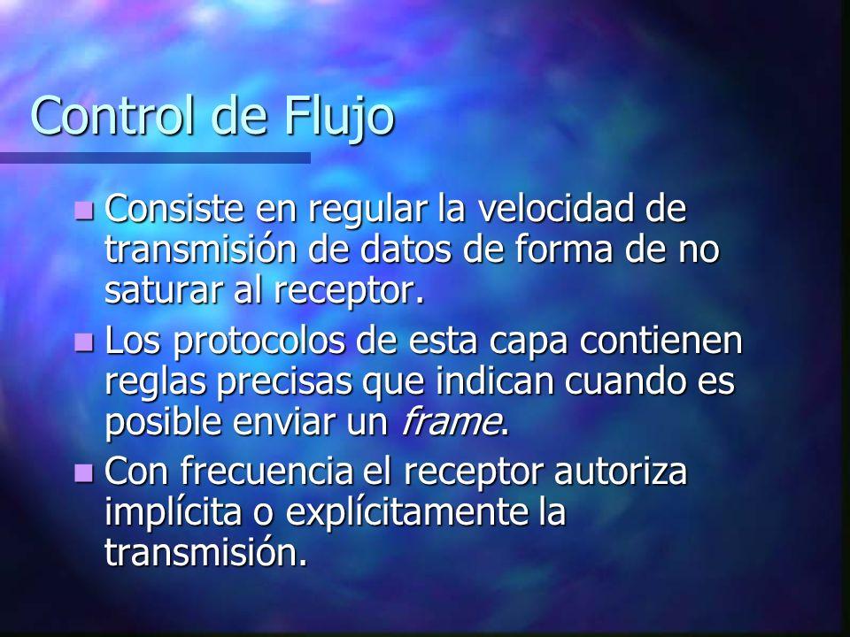 Control de Flujo Consiste en regular la velocidad de transmisión de datos de forma de no saturar al receptor. Consiste en regular la velocidad de tran