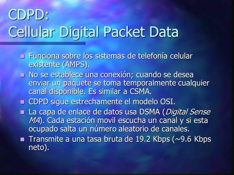 CDPD: Cellular Digital Packet Data Funciona sobre los sistemas de telefonía celular existente (AMPS). Funciona sobre los sistemas de telefonía celular